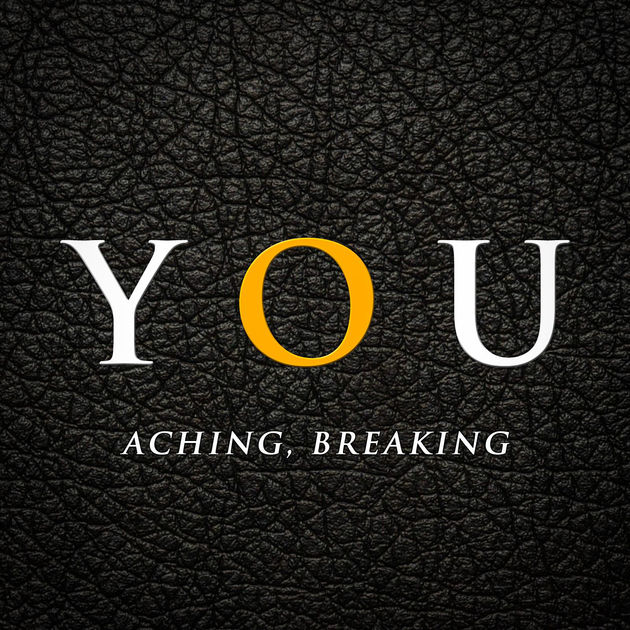Aching, breaking - YOU